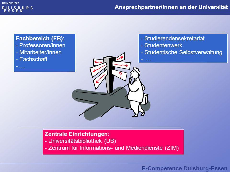 E-Competence Duisburg-Essen Ansprechpartner/innen an der Universität Fachbereich (FB): - Professoren/innen - Mitarbeiter/innen - Fachschaft - … Zentra