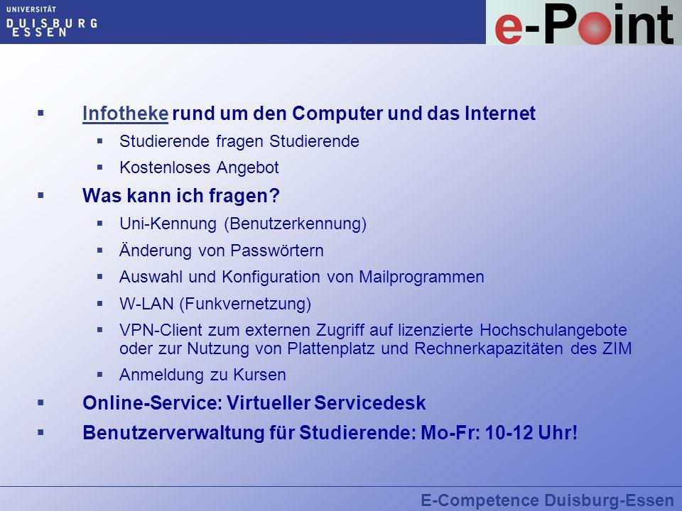 E-Competence Duisburg-Essen E-Point  Infotheke rund um den Computer und das Internet Infotheke  Studierende fragen Studierende  Kostenloses Angebot