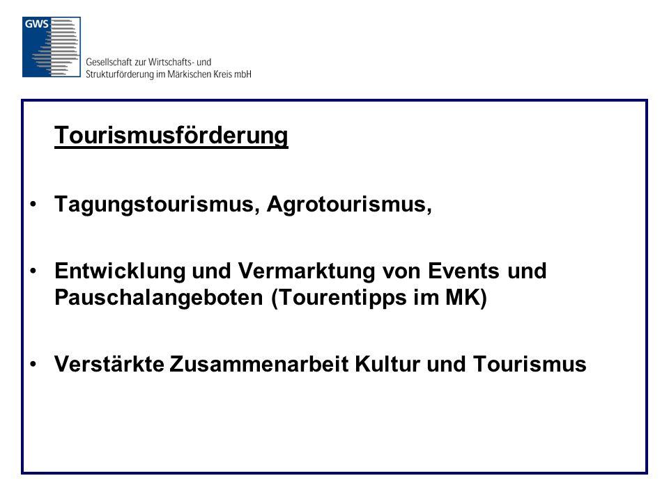 Tourismusförderung Tagungstourismus, Agrotourismus, Entwicklung und Vermarktung von Events und Pauschalangeboten (Tourentipps im MK) Verstärkte Zusammenarbeit Kultur und Tourismus