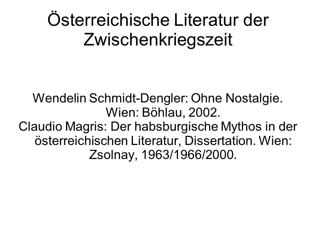 Österreichische Literatur der Zwischenkriegszeit Wendelin Schmidt-Dengler: Ohne Nostalgie. Wien: Böhlau, 2002. Claudio Magris: Der habsburgische Mytho