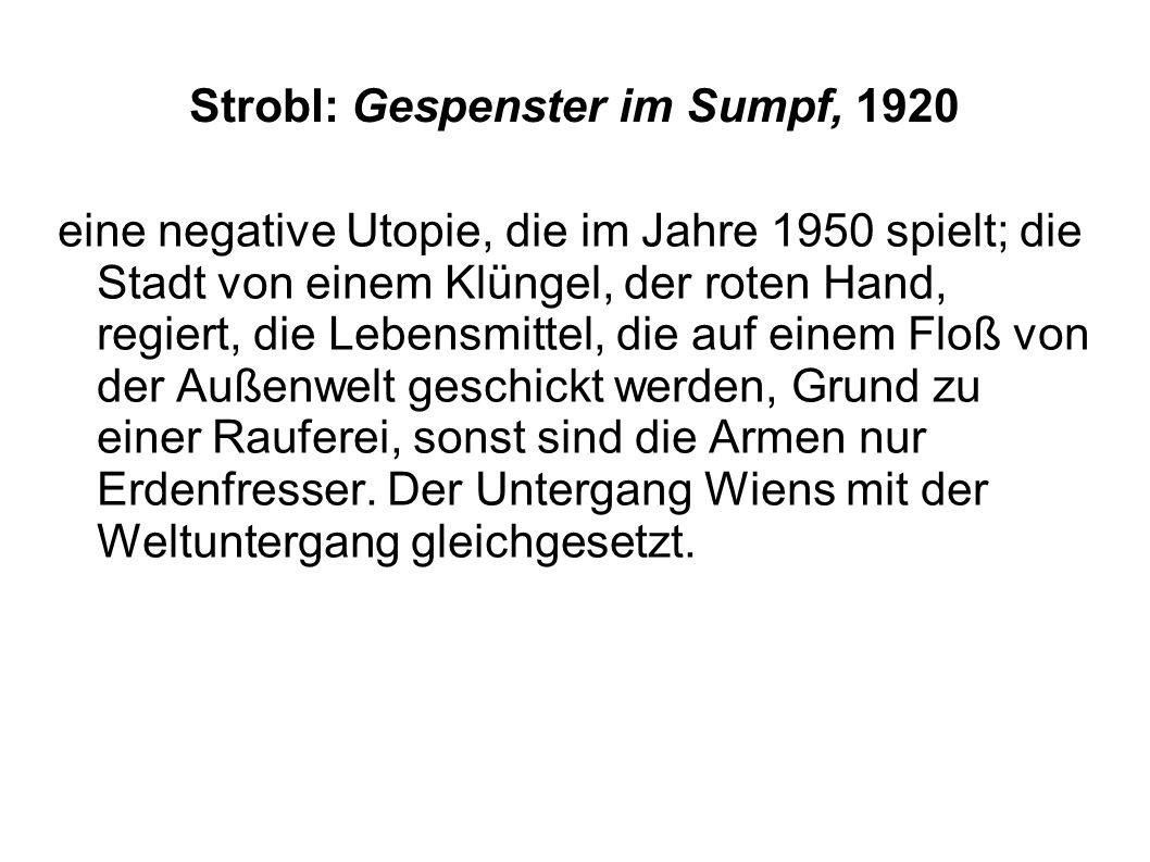 Strobl: Gespenster im Sumpf, 1920 eine negative Utopie, die im Jahre 1950 spielt; die Stadt von einem Klüngel, der roten Hand, regiert, die Lebensmitt