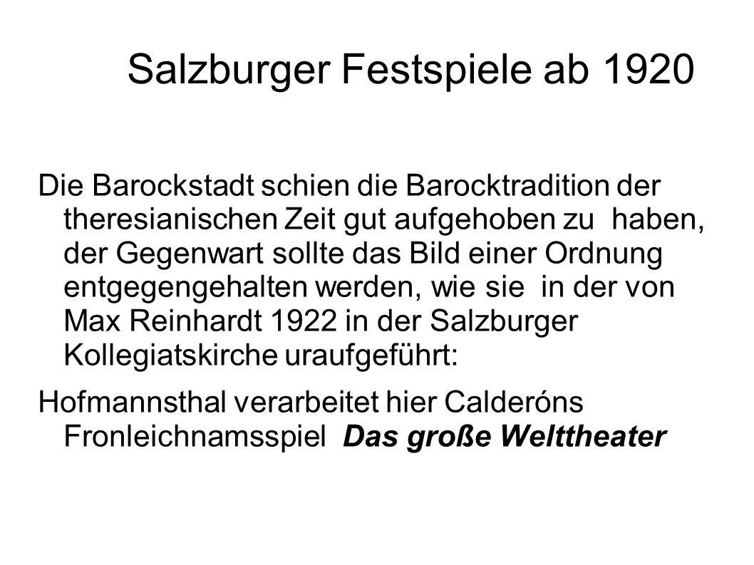 Salzburger Festspiele ab 1920 Die Barockstadt schien die Barocktradition der theresianischen Zeit gut aufgehoben zu haben, der Gegenwart sollte das Bi