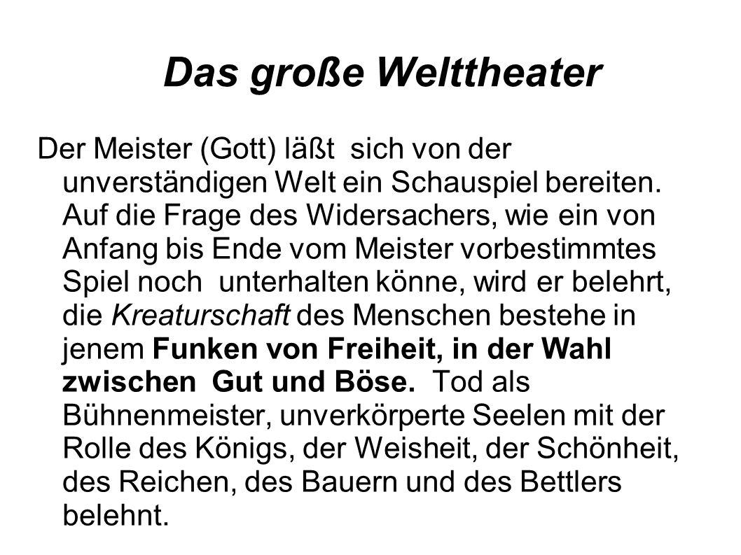 Das große Welttheater Der Meister (Gott) läßt sich von der unverständigen Welt ein Schauspiel bereiten. Auf die Frage des Widersachers, wie ein von An