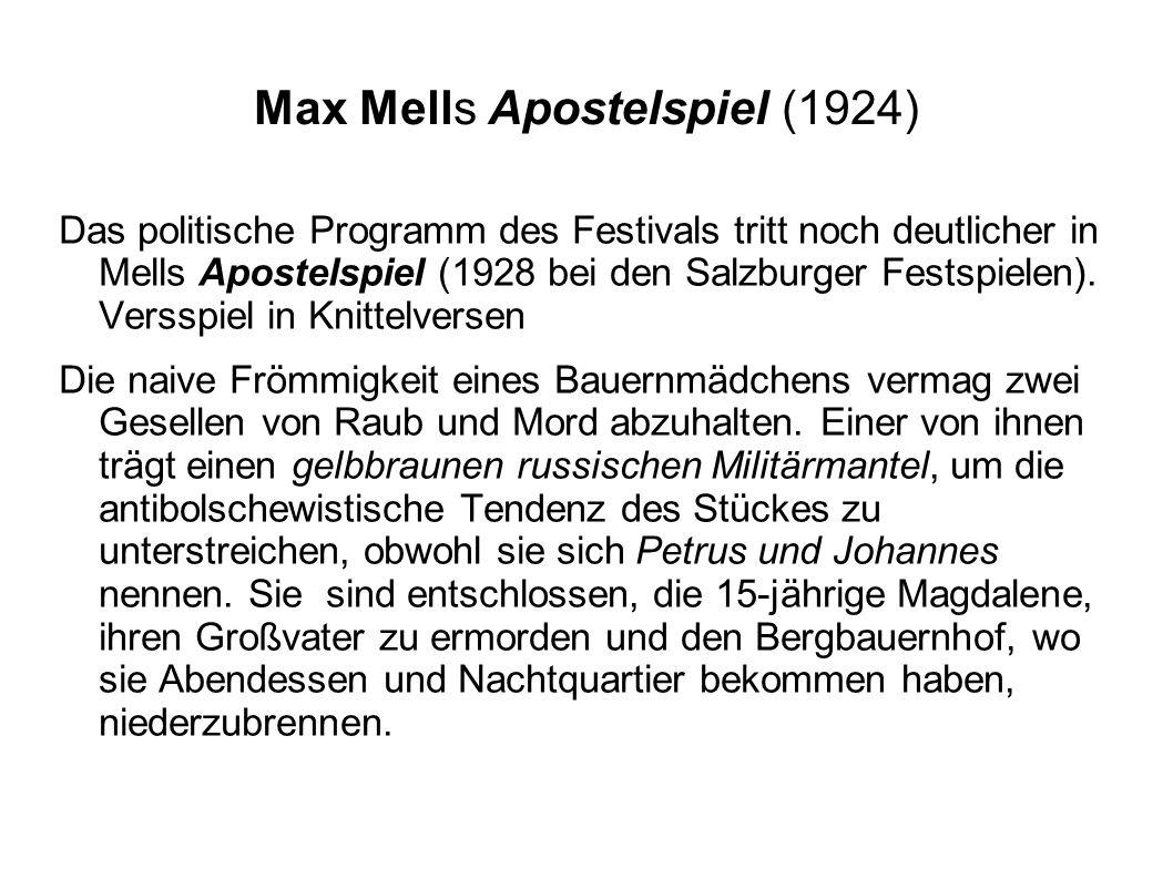 Max Mells Apostelspiel (1924) Das politische Programm des Festivals tritt noch deutlicher in Mells Apostelspiel (1928 bei den Salzburger Festspielen).