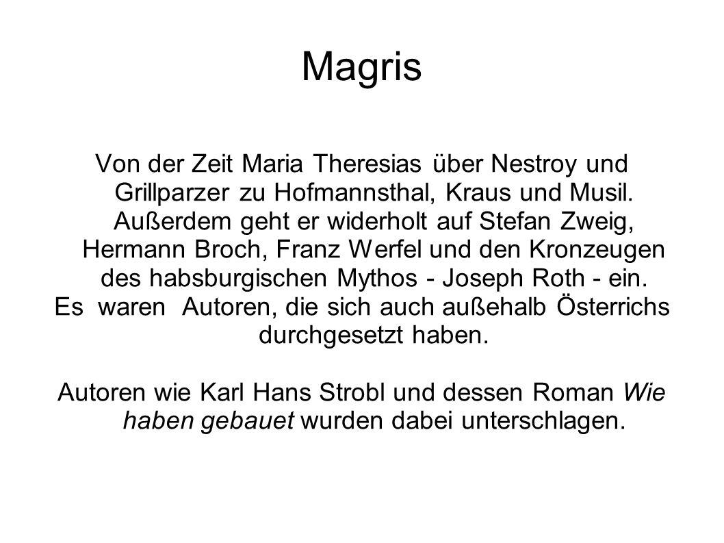 Magris Von der Zeit Maria Theresias über Nestroy und Grillparzer zu Hofmannsthal, Kraus und Musil. Außerdem geht er widerholt auf Stefan Zweig, Herman
