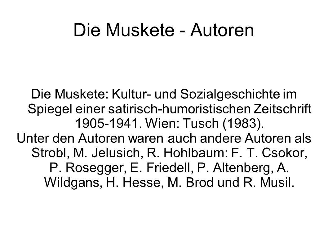 Die Muskete - Autoren Die Muskete: Kultur- und Sozialgeschichte im Spiegel einer satirisch-humoristischen Zeitschrift 1905-1941. Wien: Tusch (1983). U