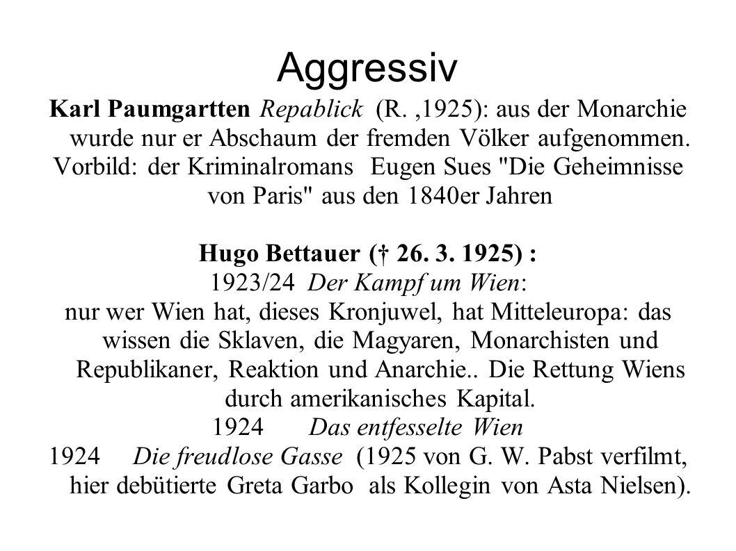 Aggressiv Karl Paumgartten Repablick (R.,1925): aus der Monarchie wurde nur er Abschaum der fremden Völker aufgenommen. Vorbild: der Kriminalromans Eu