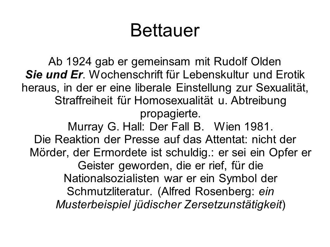 Bettauer Ab 1924 gab er gemeinsam mit Rudolf Olden Sie und Er. Wochenschrift für Lebenskultur und Erotik heraus, in der er eine liberale Einstellung z