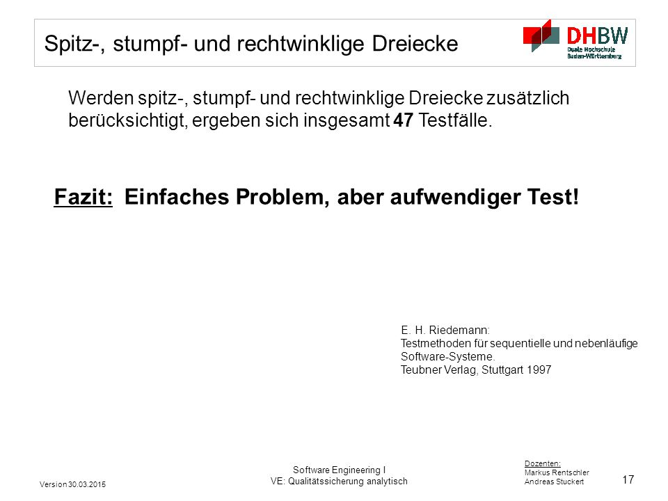 17 Dozenten: Markus Rentschler Andreas Stuckert Version 30.03.2015 Software Engineering I VE: Qualitätssicherung analytisch Spitz-, stumpf- und rechtw