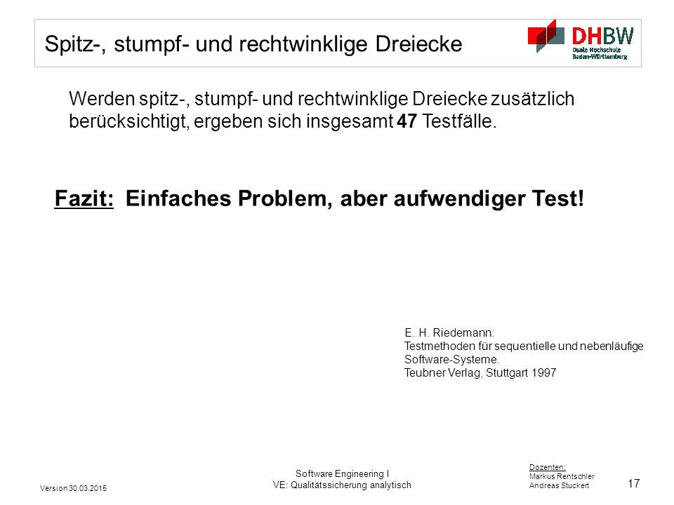 17 Dozenten: Markus Rentschler Andreas Stuckert Version 30.03.2015 Software Engineering I VE: Qualitätssicherung analytisch Spitz-, stumpf- und rechtwinklige Dreiecke Werden spitz-, stumpf- und rechtwinklige Dreiecke zusätzlich berücksichtigt, ergeben sich insgesamt 47 Testfälle.