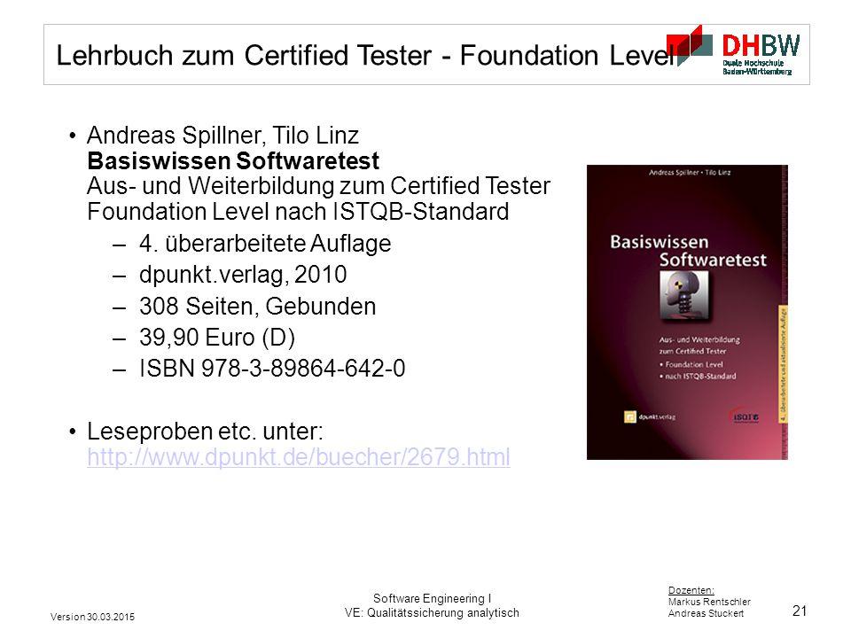 21 Dozenten: Markus Rentschler Andreas Stuckert Version 30.03.2015 Software Engineering I VE: Qualitätssicherung analytisch Lehrbuch zum Certified Tes
