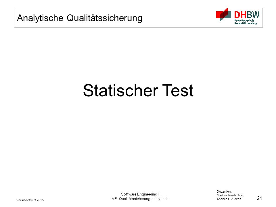 24 Dozenten: Markus Rentschler Andreas Stuckert Version 30.03.2015 Software Engineering I VE: Qualitätssicherung analytisch Analytische Qualitätssiche