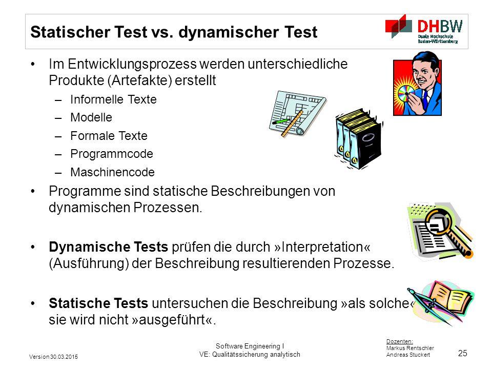 25 Dozenten: Markus Rentschler Andreas Stuckert Version 30.03.2015 Software Engineering I VE: Qualitätssicherung analytisch Statischer Test vs.