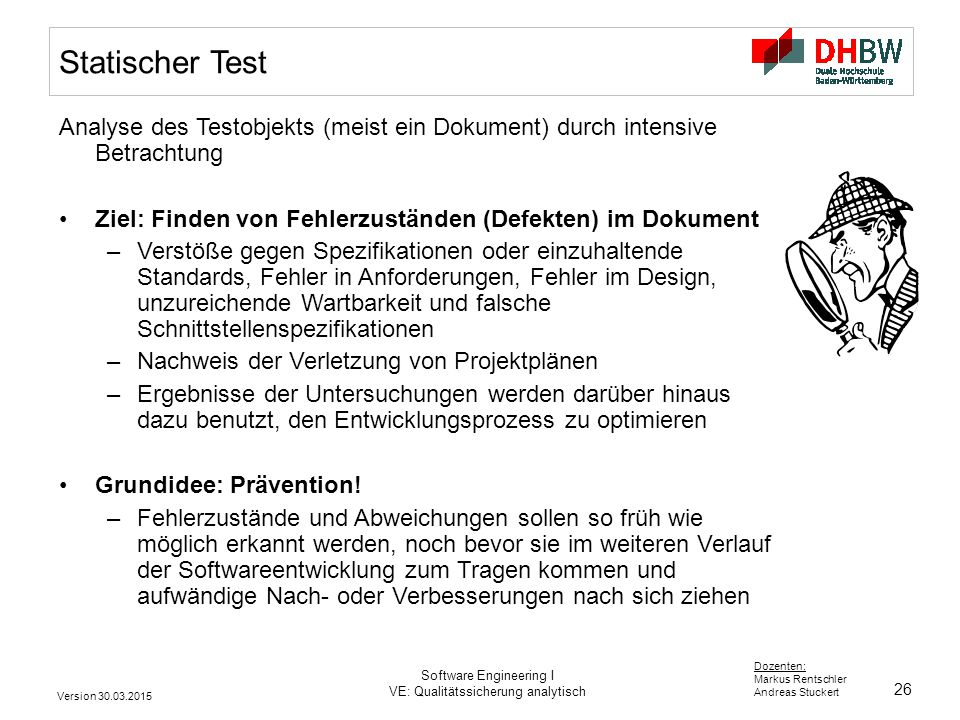 26 Dozenten: Markus Rentschler Andreas Stuckert Version 30.03.2015 Software Engineering I VE: Qualitätssicherung analytisch Statischer Test Analyse de