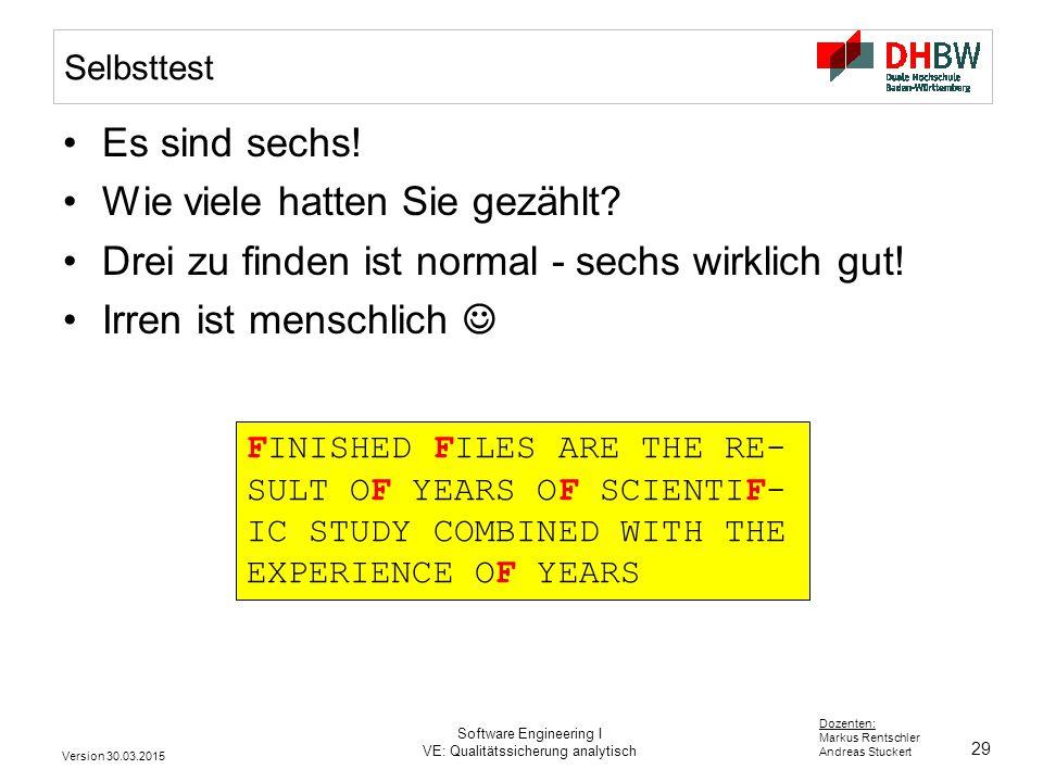 29 Dozenten: Markus Rentschler Andreas Stuckert Version 30.03.2015 Software Engineering I VE: Qualitätssicherung analytisch Selbsttest Es sind sechs!