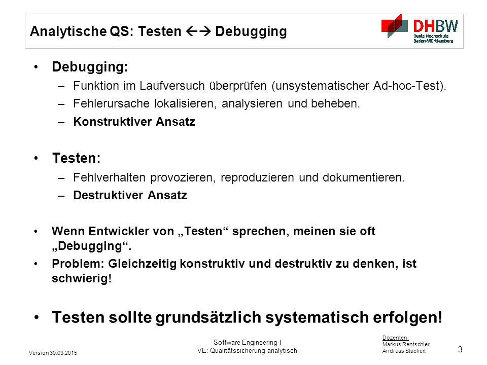 34 Dozenten: Markus Rentschler Andreas Stuckert Version 30.03.2015 Software Engineering I VE: Qualitätssicherung analytisch Statische Analysewerkzeuge Einige freie Werkzeuge zur statischen Codeanalyse –CCCC (http://sourceforge.net/projects/cccc/)http://sourceforge.net/projects/cccc/ –JUtils (http://www.jutils.com/)http://www.jutils.com/ –PyChecker (http://c2.com/cgi/wiki?PyChecker)http://c2.com/cgi/wiki?PyChecker Einige kommerzielle Werkzeuge zur statischen Codeanalyse –PC-Lint –Klocwork –Coverity –Polyspace http://en.wikipedia.org/wiki/List_of_tools_for_static_code_analysis