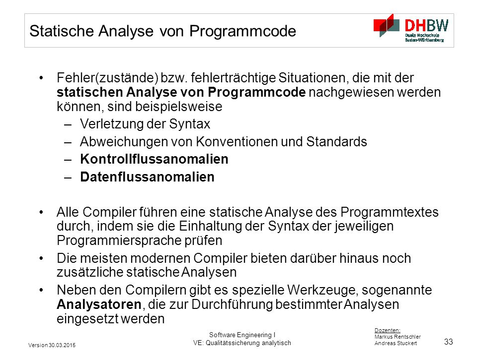 33 Dozenten: Markus Rentschler Andreas Stuckert Version 30.03.2015 Software Engineering I VE: Qualitätssicherung analytisch Statische Analyse von Prog