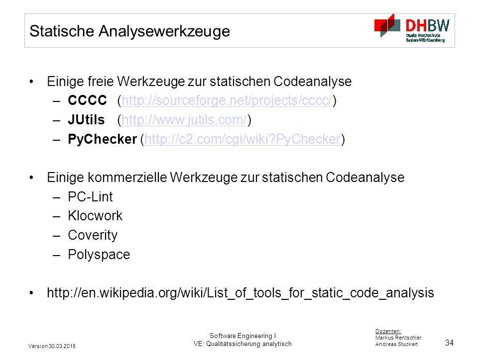 34 Dozenten: Markus Rentschler Andreas Stuckert Version 30.03.2015 Software Engineering I VE: Qualitätssicherung analytisch Statische Analysewerkzeuge