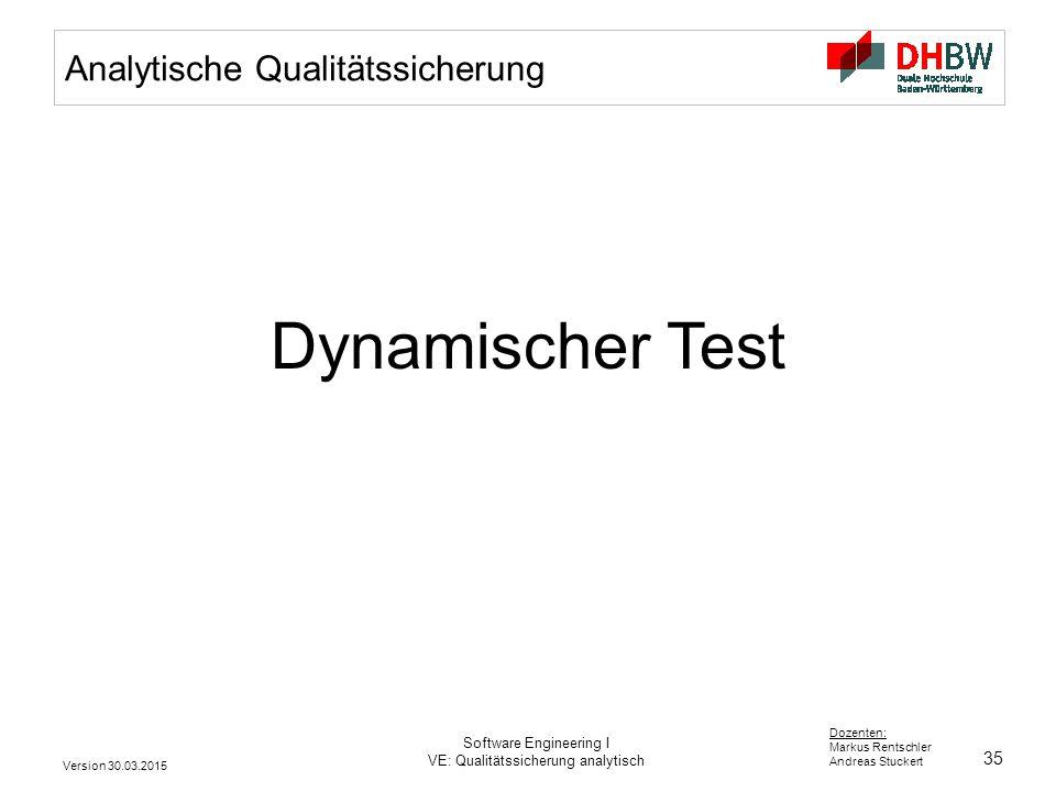 35 Dozenten: Markus Rentschler Andreas Stuckert Version 30.03.2015 Software Engineering I VE: Qualitätssicherung analytisch Analytische Qualitätssiche