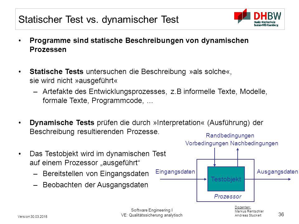 36 Dozenten: Markus Rentschler Andreas Stuckert Version 30.03.2015 Software Engineering I VE: Qualitätssicherung analytisch Statischer Test vs.