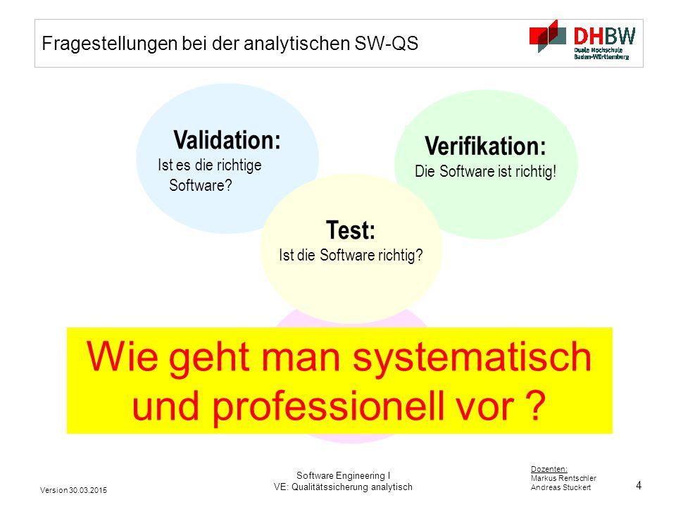 15 Dozenten: Markus Rentschler Andreas Stuckert Version 30.03.2015 Software Engineering I VE: Qualitätssicherung analytisch Mögliche Testfälle (2) 12.1,2,3 - kein Dreieck Summe der beiden kürzeren Seiten = 3.