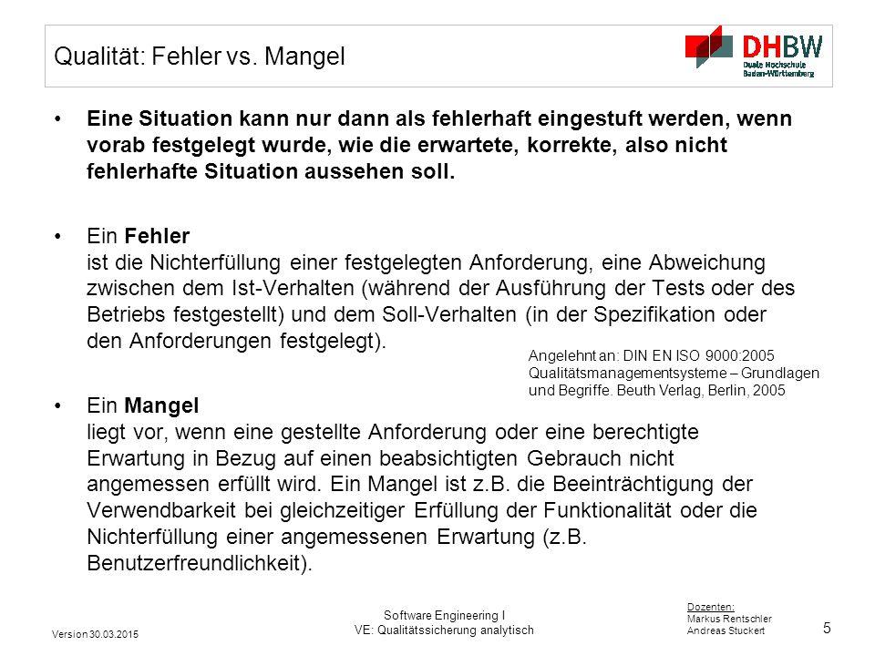 5 Dozenten: Markus Rentschler Andreas Stuckert Qualität: Fehler vs. Mangel Eine Situation kann nur dann als fehlerhaft eingestuft werden, wenn vorab f