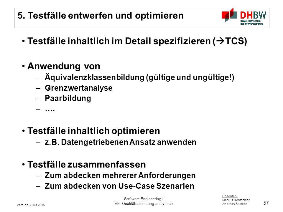 57 Dozenten: Markus Rentschler Andreas Stuckert 5. Testfälle entwerfen und optimieren Testfälle inhaltlich im Detail spezifizieren (  TCS) Anwendung