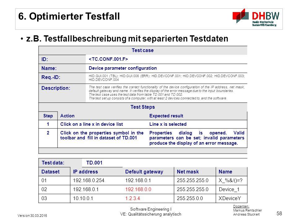 58 Dozenten: Markus Rentschler Andreas Stuckert 6. Optimierter Testfall z.B. Testfallbeschreibung mit separierten Testdaten Test case ID: Name: Device