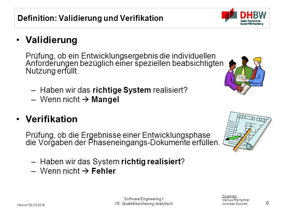6 Dozenten: Markus Rentschler Andreas Stuckert Definition: Validierung und Verifikation Validierung Prüfung, ob ein Entwicklungsergebnis die individue