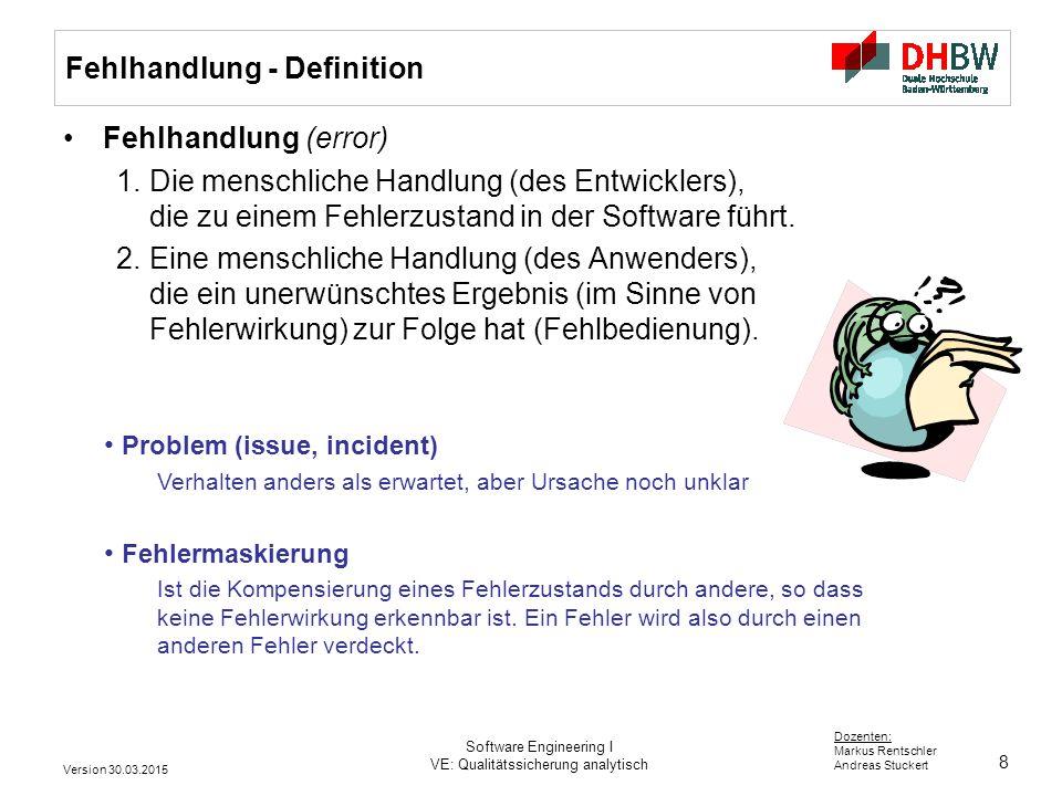 8 Dozenten: Markus Rentschler Andreas Stuckert Fehlhandlung - Definition Fehlhandlung (error) 1. Die menschliche Handlung (des Entwicklers), die zu ei