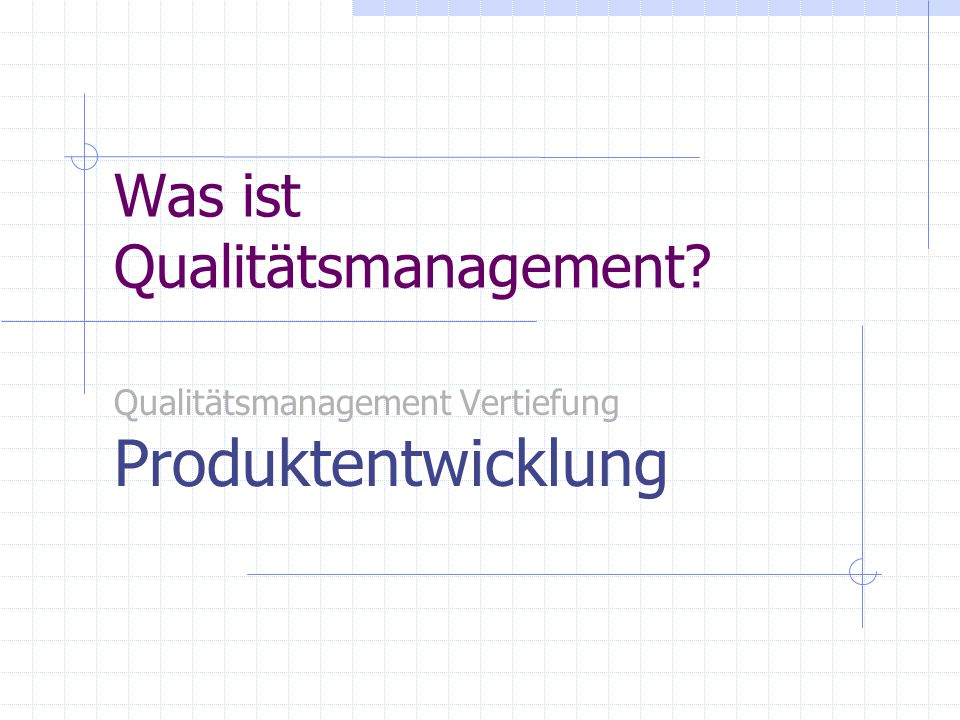 Was ist Qualitätsmanagement? Qualitätsmanagement Vertiefung Produktentwicklung