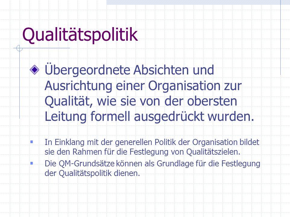 Qualitätspolitik Übergeordnete Absichten und Ausrichtung einer Organisation zur Qualität, wie sie von der obersten Leitung formell ausgedrückt wurden.