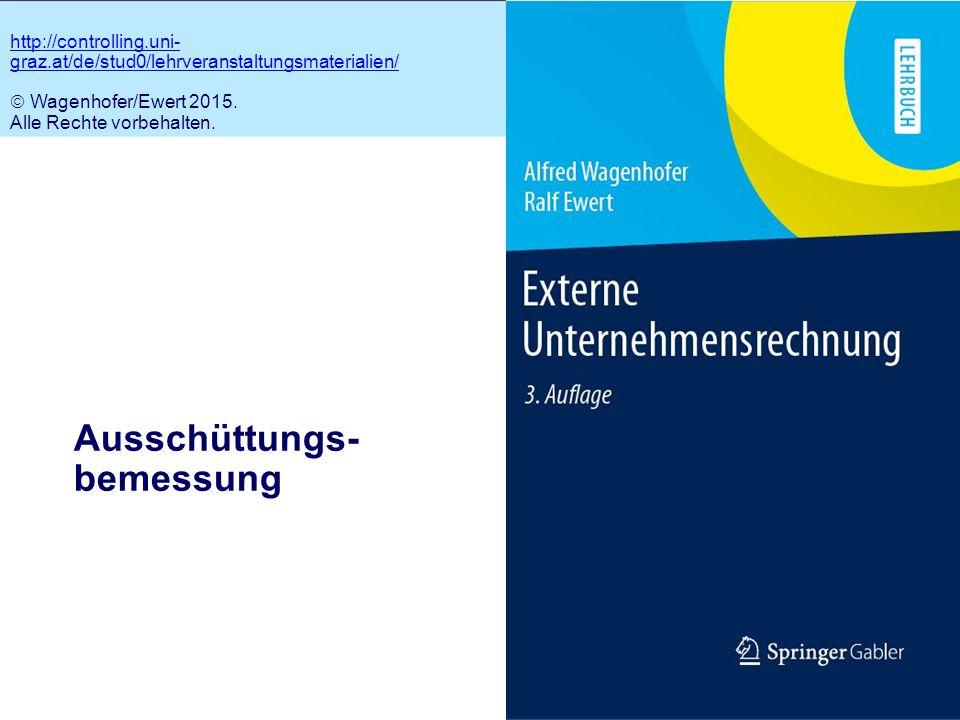 5.1 Ausschüttungs- bemessung http://controlling.uni- graz.at/de/stud0/lehrveranstaltungsmaterialien/  Wagenhofer/Ewert 2015. Alle Rechte vorbehalten.
