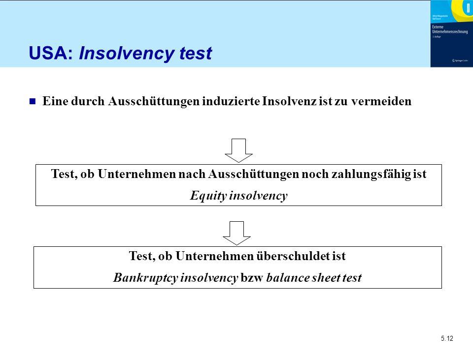 5.12 USA: Insolvency test n Eine durch Ausschüttungen induzierte Insolvenz ist zu vermeiden Test, ob Unternehmen nach Ausschüttungen noch zahlungsfähi