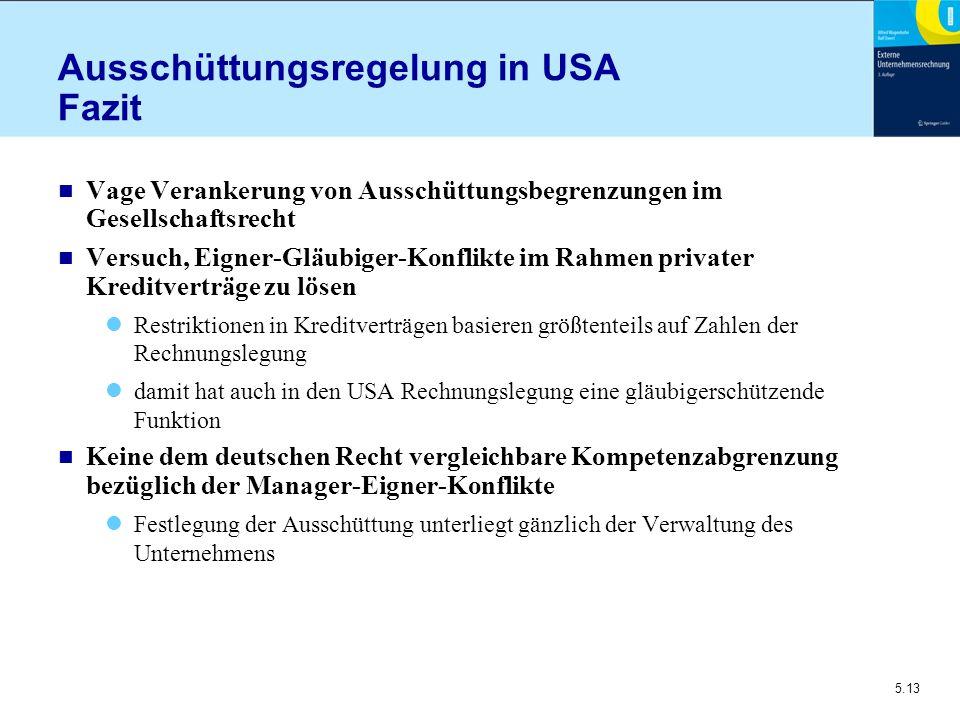 5.13 Ausschüttungsregelung in USA Fazit n Vage Verankerung von Ausschüttungsbegrenzungen im Gesellschaftsrecht n Versuch, Eigner-Gläubiger-Konflikte i