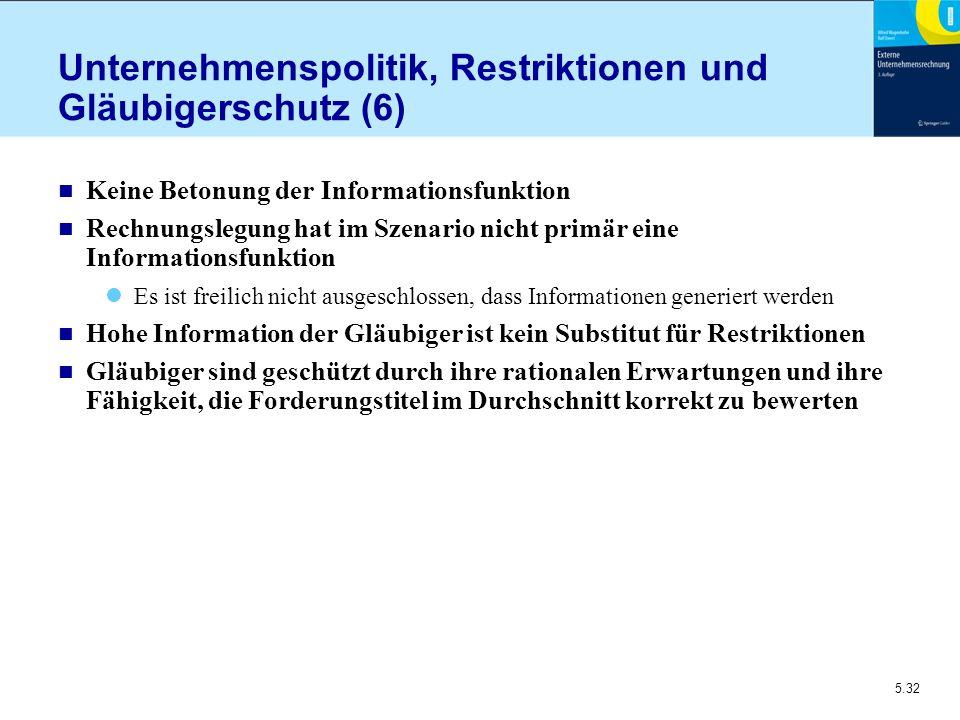 5.32 Unternehmenspolitik, Restriktionen und Gläubigerschutz (6) n Keine Betonung der Informationsfunktion n Rechnungslegung hat im Szenario nicht prim