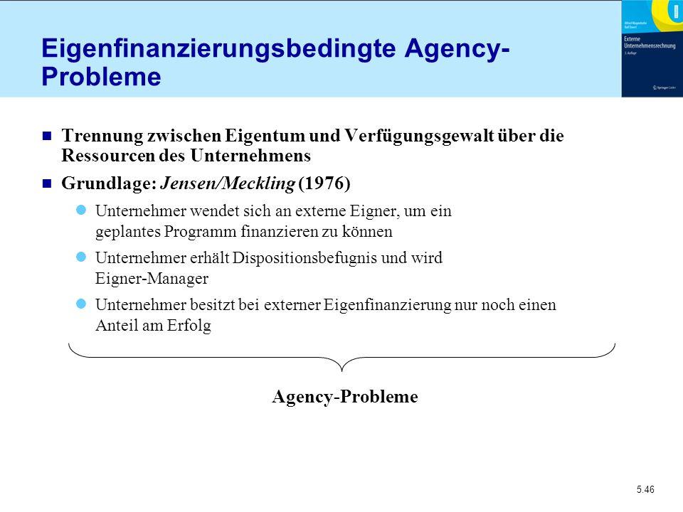 5.46 Eigenfinanzierungsbedingte Agency- Probleme n Trennung zwischen Eigentum und Verfügungsgewalt über die Ressourcen des Unternehmens n Grundlage: J