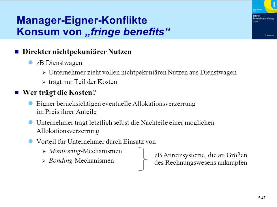 """5.47 Manager-Eigner-Konflikte Konsum von """"fringe benefits"""" n Direkter nichtpekuniärer Nutzen zB Dienstwagen  Unternehmer zieht vollen nichtpekuniären"""