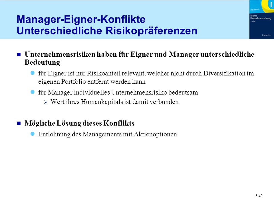 5.49 Manager-Eigner-Konflikte Unterschiedliche Risikopräferenzen n Unternehmensrisiken haben für Eigner und Manager unterschiedliche Bedeutung für Eig