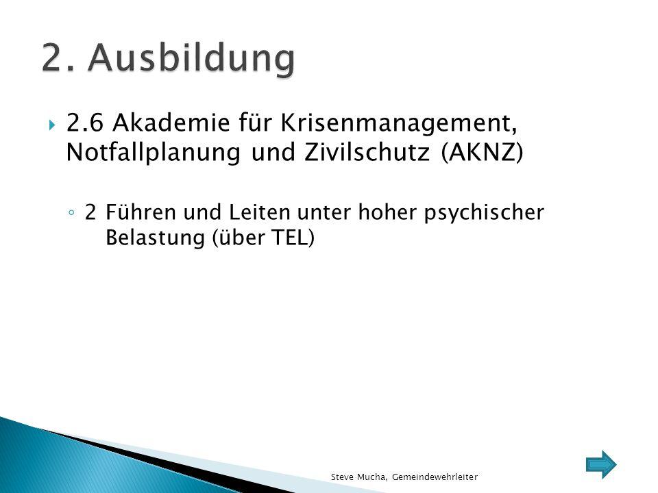  2.6 Akademie für Krisenmanagement, Notfallplanung und Zivilschutz (AKNZ) ◦ 2Führen und Leiten unter hoher psychischer Belastung (über TEL) Steve Muc