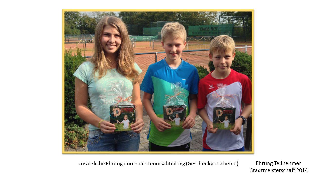 zusätzliche Ehrung durch die Tennisabteilung (Geschenkgutscheine) Ehrung Teilnehmer Stadtmeisterschaft 2014