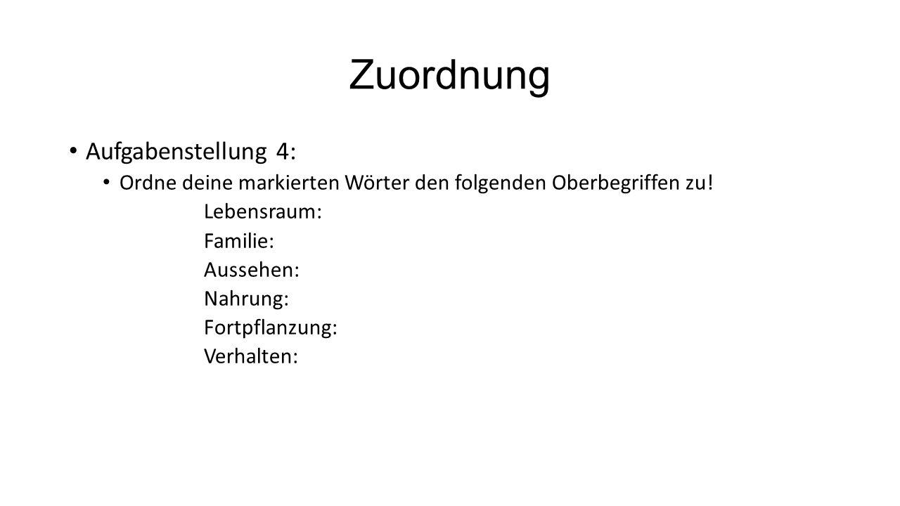 Zuordnung Aufgabenstellung 4: Ordne deine markierten Wörter den folgenden Oberbegriffen zu! Lebensraum: Familie: Aussehen: Nahrung: Fortpflanzung: Ver