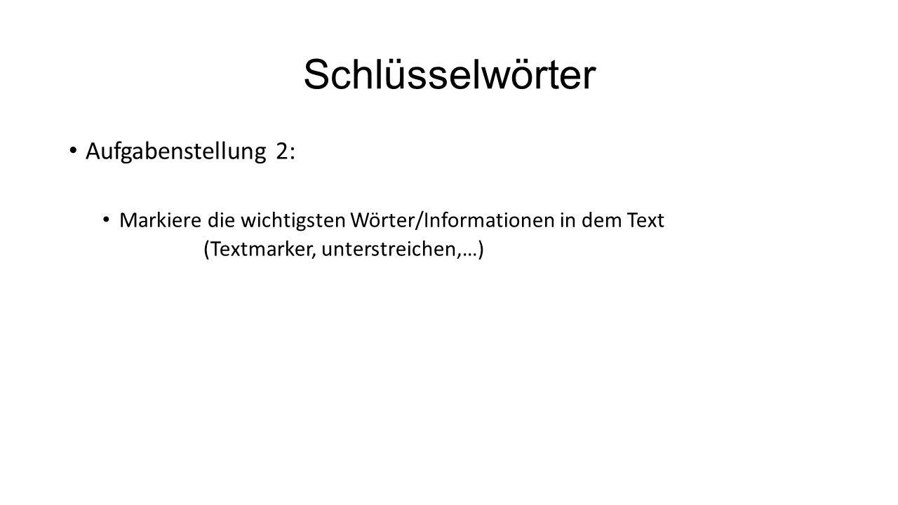 Schlüsselwörter Aufgabenstellung 2: Markiere die wichtigsten Wörter/Informationen in dem Text (Textmarker, unterstreichen,…)