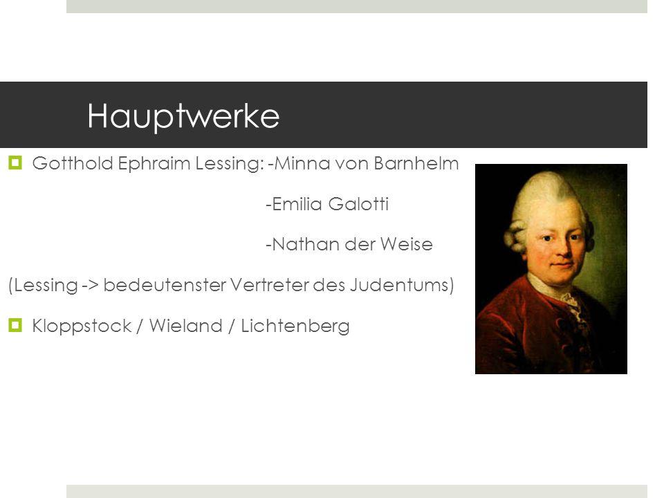 Hauptwerke  Gotthold Ephraim Lessing: -Minna von Barnhelm -Emilia Galotti -Nathan der Weise (Lessing -> bedeutenster Vertreter des Judentums)  Klopp