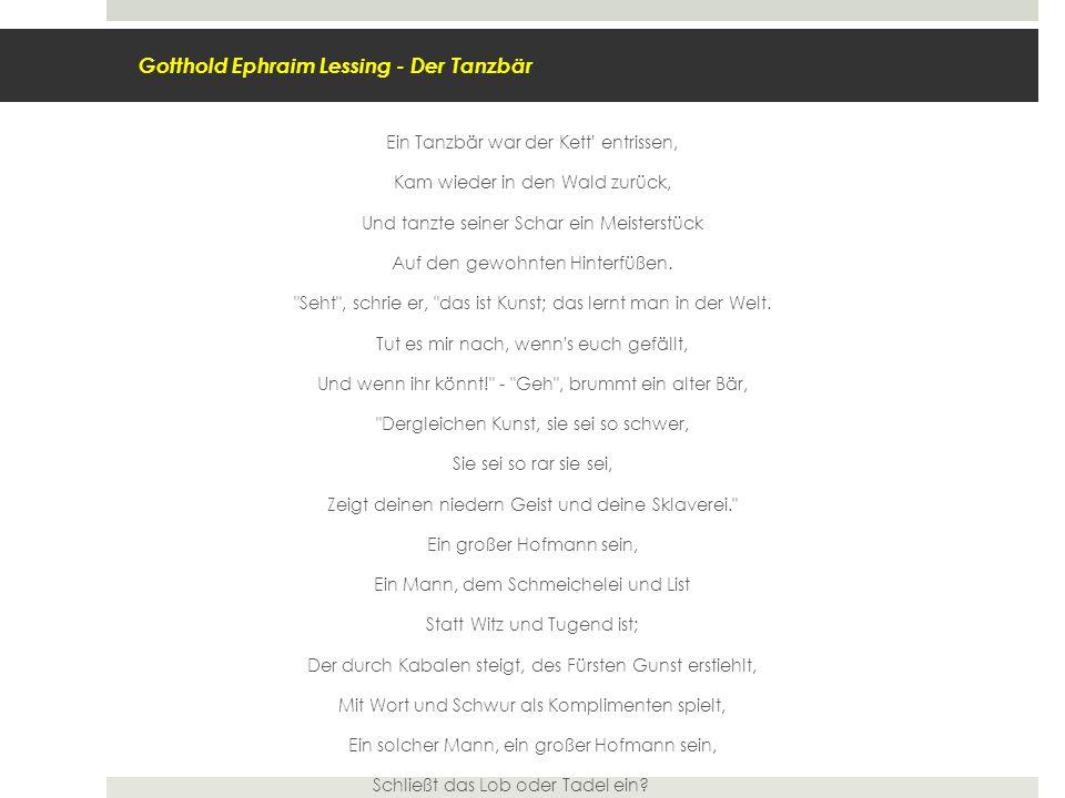 Gotthold Ephraim Lessing - Der Tanzbär Ein Tanzbär war der Kett' entrissen, Kam wieder in den Wald zurück, Und tanzte seiner Schar ein Meisterstück Au