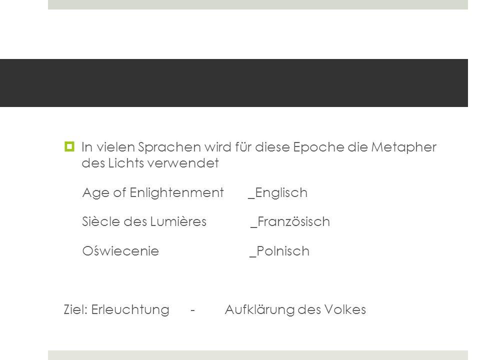  In vielen Sprachen wird für diese Epoche die Metapher des Lichts verwendet Age of Enlightenment _Englisch Siècle des Lumières _Französisch Oświeceni