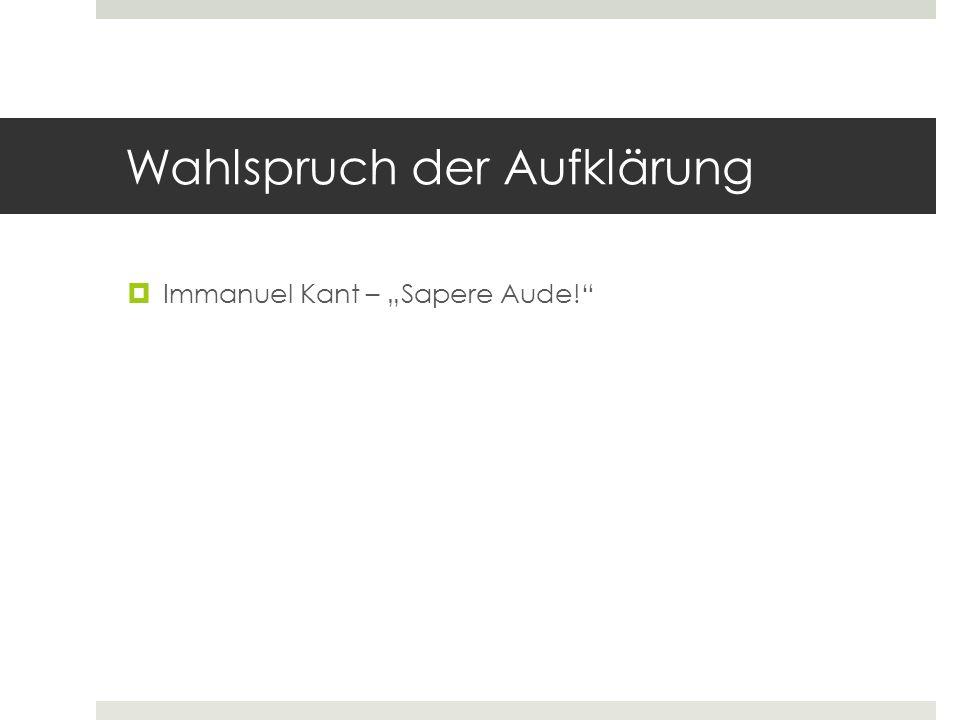 """Wahlspruch der Aufklärung  Immanuel Kant – """"Sapere Aude! """"Wage zu wissen!"""