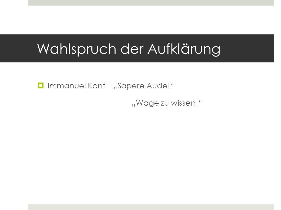 """Wahlspruch der Aufklärung  Immanuel Kant – """"Sapere Aude!"""" """"Wage zu wissen!"""""""