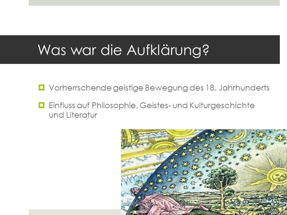 Was war die Aufklärung?  Vorherrschende geistige Bewegung des 18. Jahrhunderts  Einfluss auf Philosophie, Geistes- und Kulturgeschichte und Literatu