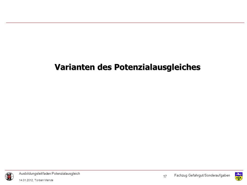 Fachzug Gefahrgut/Sonderaufgaben Ausbildungsleitfaden Potenzialausgleich 14.01.2012, Torben Mende 17 Varianten des Potenzialausgleiches